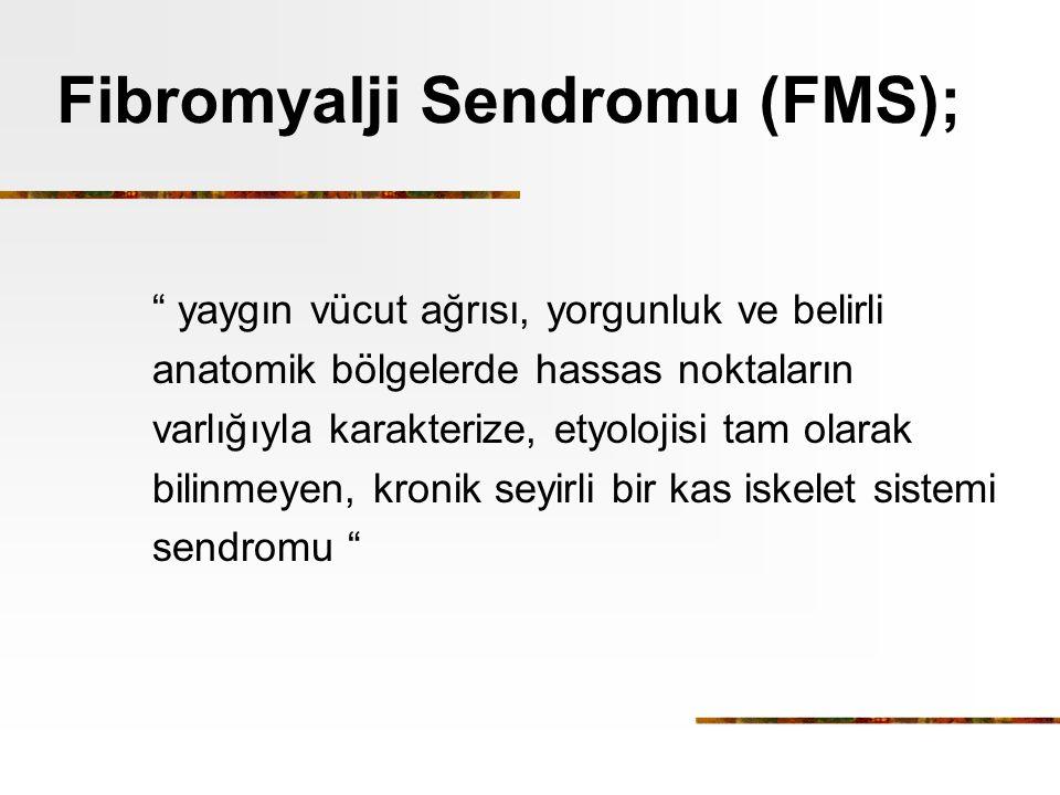 Fibromyalji Sendromu (FMS); yaygın vücut ağrısı, yorgunluk ve belirli anatomik bölgelerde hassas noktaların varlığıyla karakterize, etyolojisi tam olarak bilinmeyen, kronik seyirli bir kas iskelet sistemi sendromu