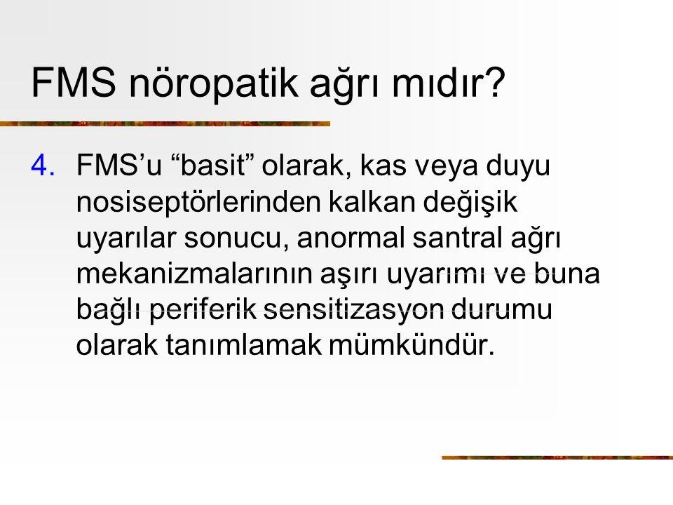"""FMS nöropatik ağrı mıdır? 4.FMS'u """"basit"""" olarak, kas veya duyu nosiseptörlerinden kalkan değişik uyarılar sonucu, anormal santral ağrı mekanizmaların"""
