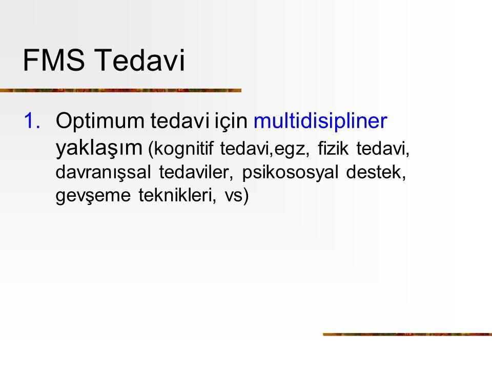 FMS Tedavi 1.Optimum tedavi için multidisipliner yaklaşım (kognitif tedavi,egz, fizik tedavi, davranışsal tedaviler, psikososyal destek, gevşeme tekni