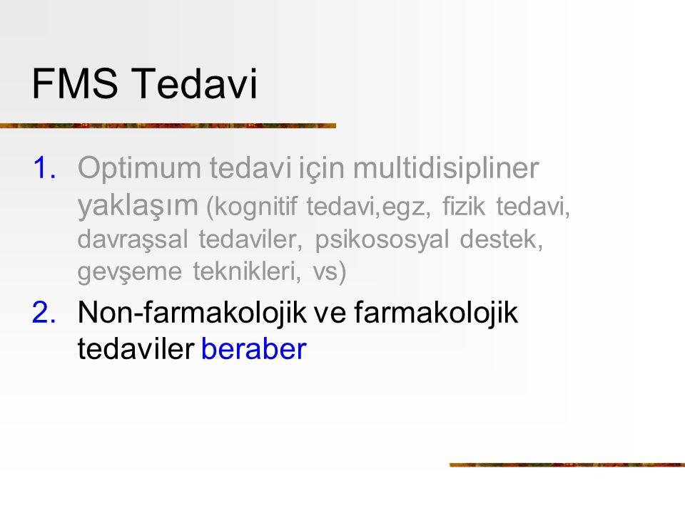 FMS Tedavi 1.Optimum tedavi için multidisipliner yaklaşım (kognitif tedavi,egz, fizik tedavi, davraşsal tedaviler, psikososyal destek, gevşeme teknikleri, vs) 2.Non-farmakolojik ve farmakolojik tedaviler beraber