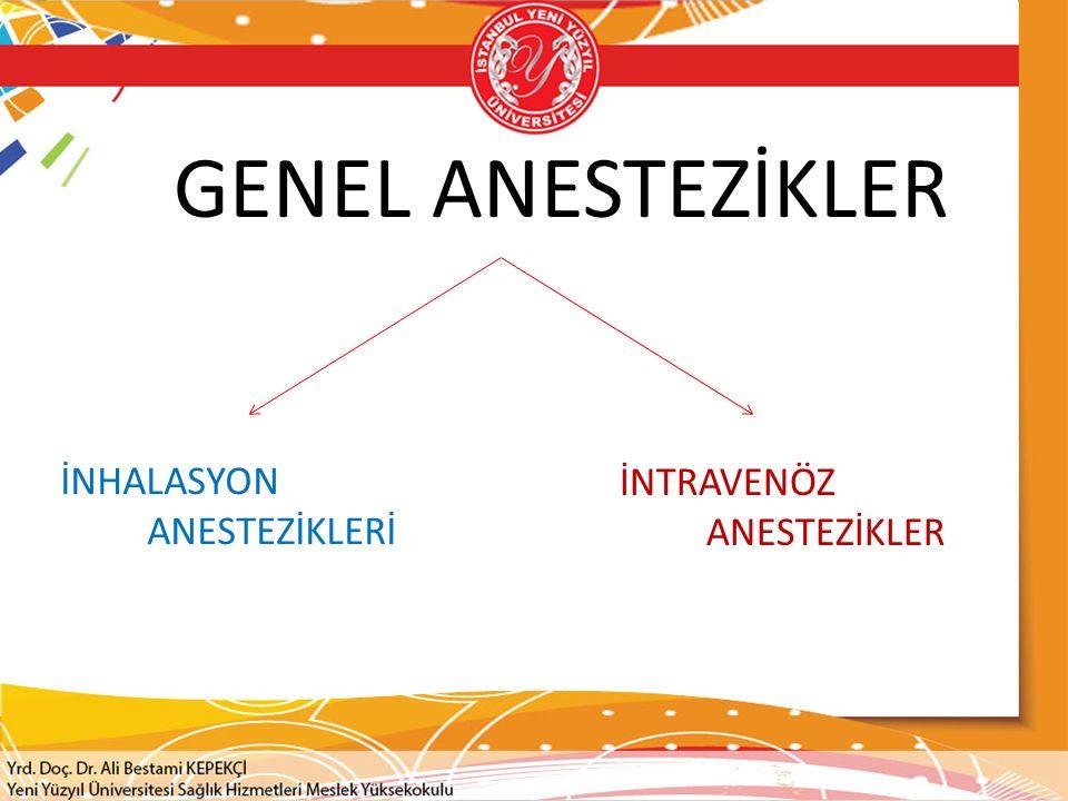 GENEL ANESTEZİKLER İNHALASYON ANESTEZİKLERİ İNTRAVENÖZ ANESTEZİKLER