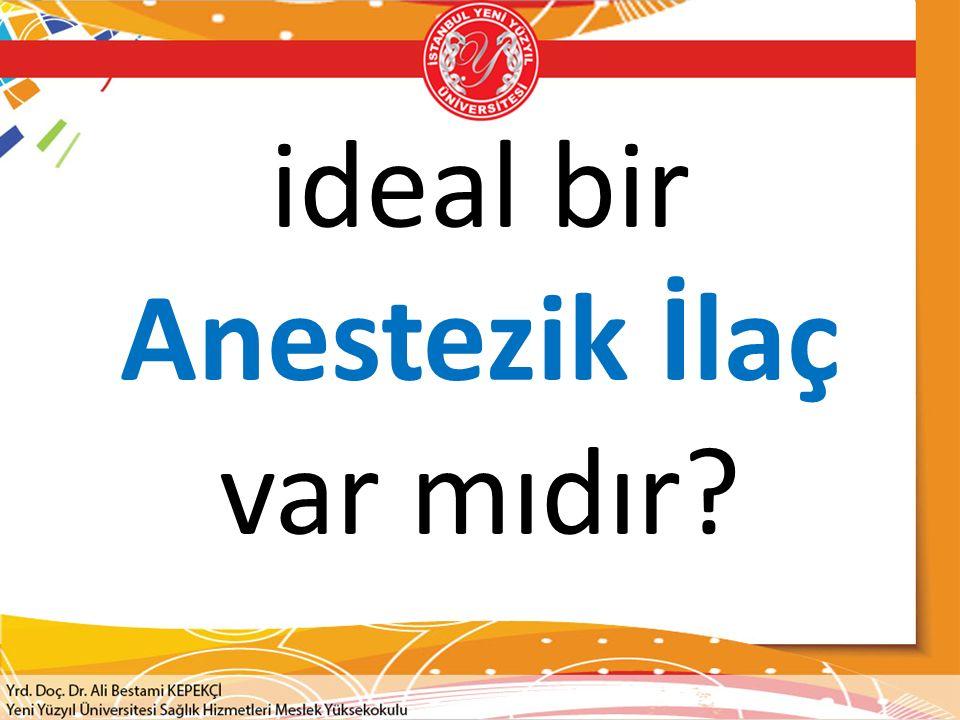 ideal bir Anestezik İlaç var mıdır?