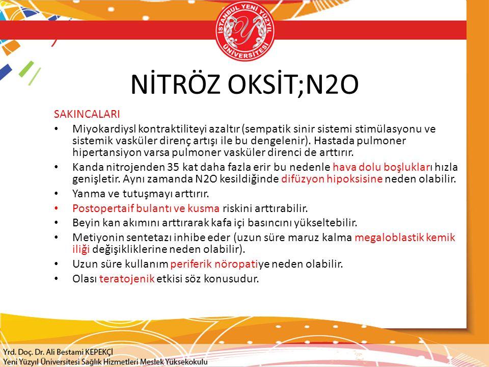 NİTRÖZ OKSİT;N2O SAKINCALARI Miyokardiysl kontraktiliteyi azaltır (sempatik sinir sistemi stimülasyonu ve sistemik vasküler direnç artışı ile bu dengelenir).