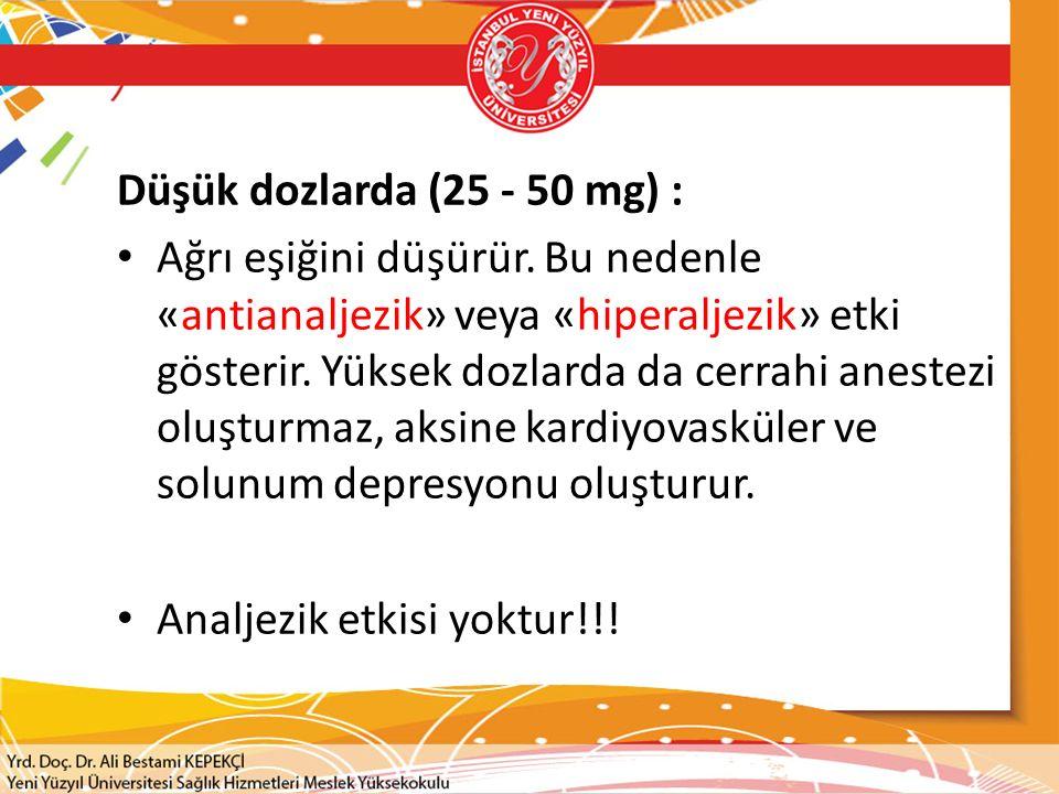 Düşük dozlarda (25 - 50 mg) : Ağrı eşiğini düşürür.