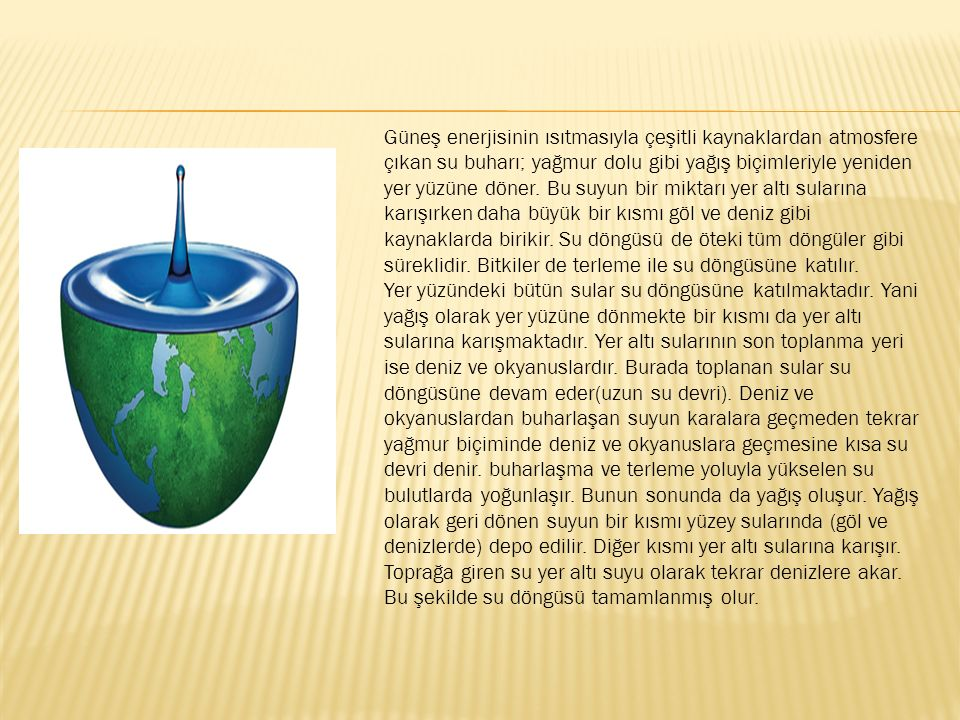 DOĞADAKİ SU DÖNGÜSÜ Bugün kullandığımız suyun milyonlarca yıldır dünyada bulunduğu ve miktarının çok fazla değişmediği doğrudur.