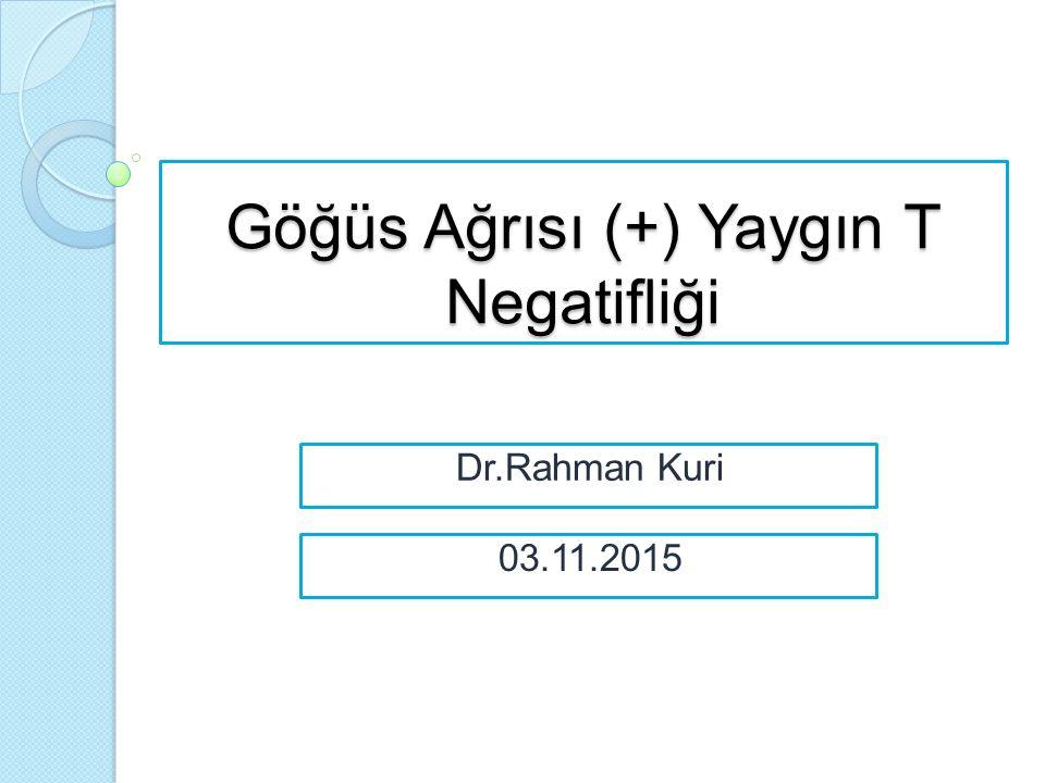 Göğüs Ağrısı (+) Yaygın T Negatifliği Dr.Rahman Kuri 03.11.2015