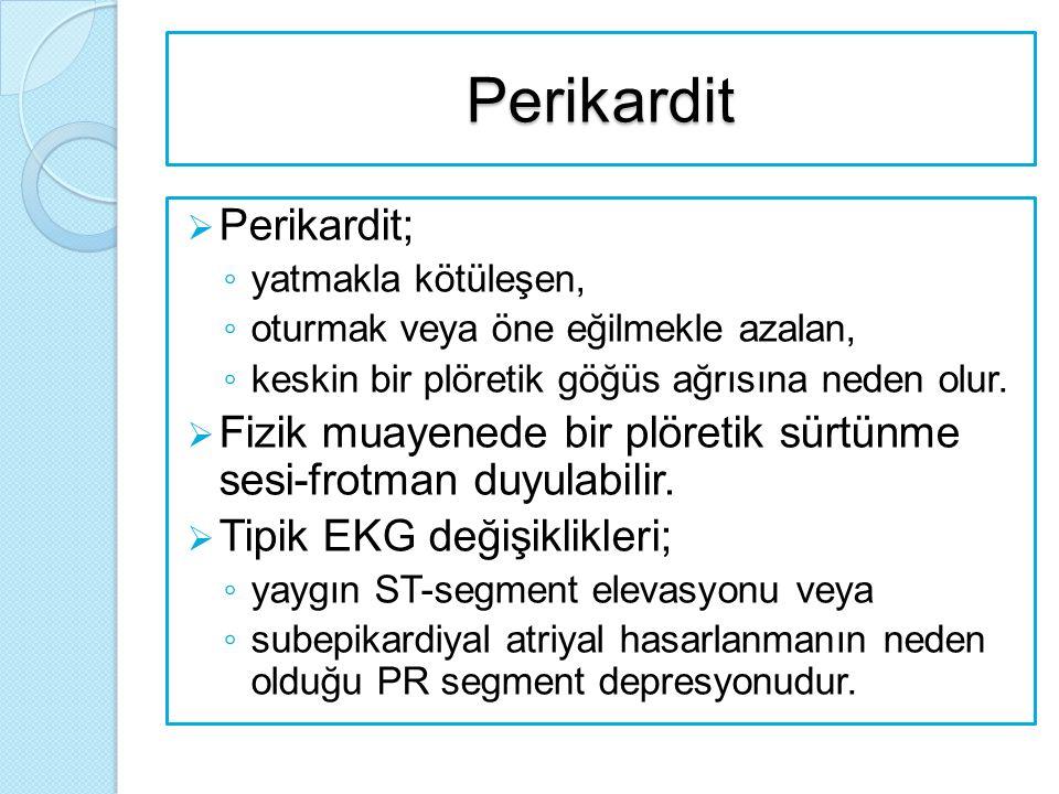 Perikardit  Perikardit; ◦ yatmakla kötüleşen, ◦ oturmak veya öne eğilmekle azalan, ◦ keskin bir plöretik göğüs ağrısına neden olur.