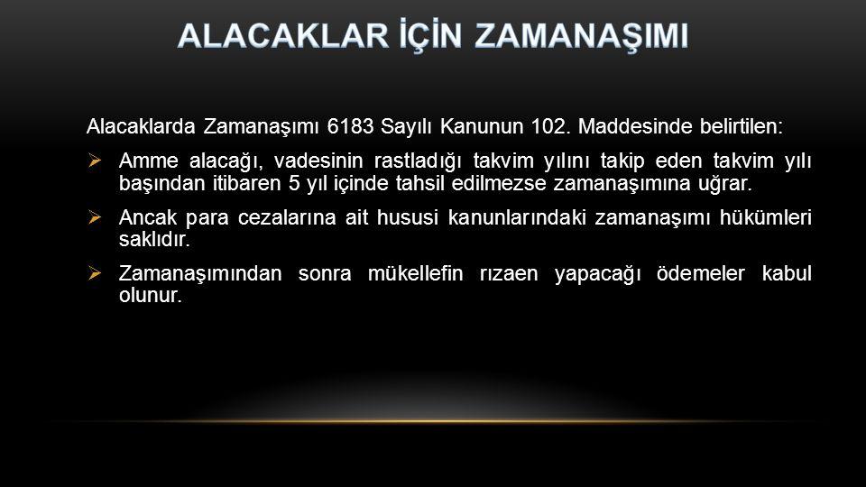 Alacaklarda Zamanaşımı 6183 Sayılı Kanunun 102. Maddesinde belirtilen:  Amme alacağı, vadesinin rastladığı takvim yılını takip eden takvim yılı başın