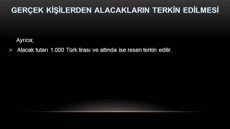 Ayrıca;  Alacak tutarı 1.000 Türk lirası ve altında ise resen terkin edilir.