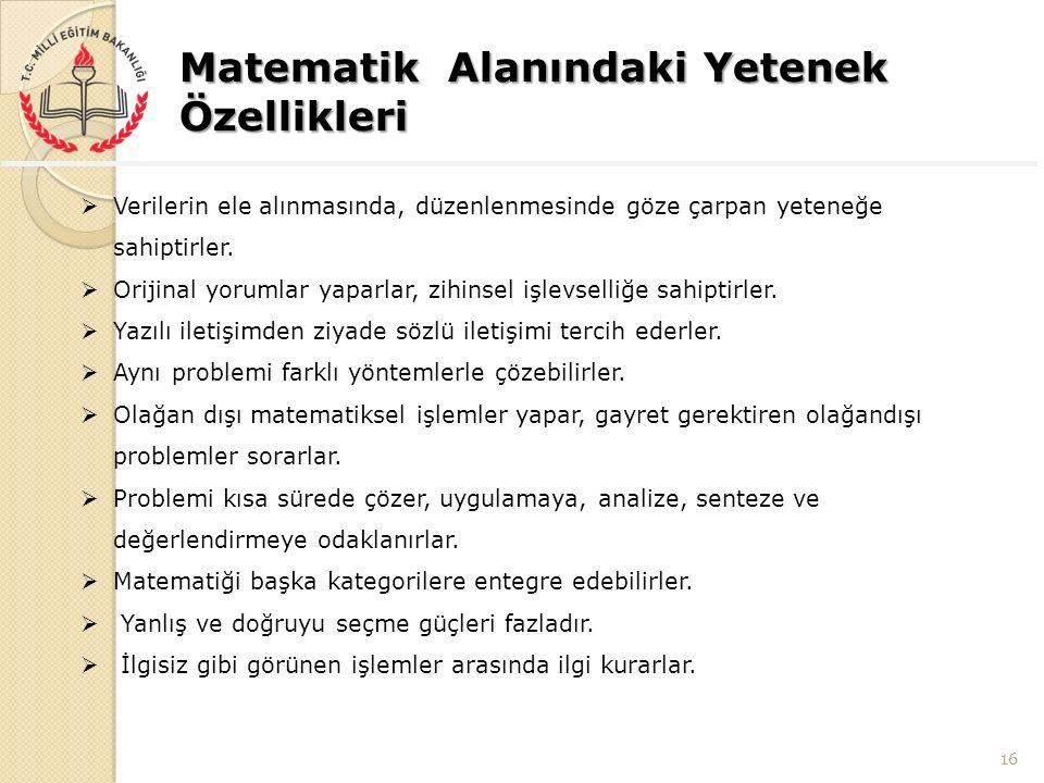 Matematik Alanındaki Yetenek Özellikleri 16  Verilerin ele alınmasında, düzenlenmesinde göze çarpan yeteneğe sahiptirler.