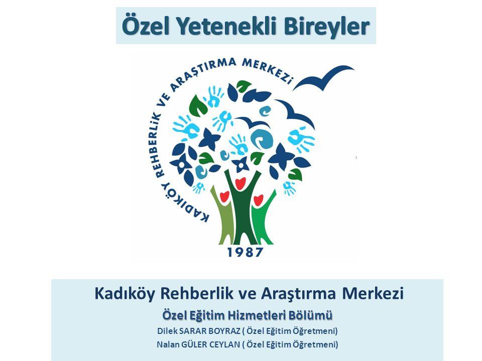 Kadıköy Rehberlik ve Araştırma Merkezi Özel Eğitim Hizmetleri Bölümü Dilek SARAR BOYRAZ ( Özel Eğitim Öğretmeni) Nalan GÜLER CEYLAN ( Özel Eğitim Öğre
