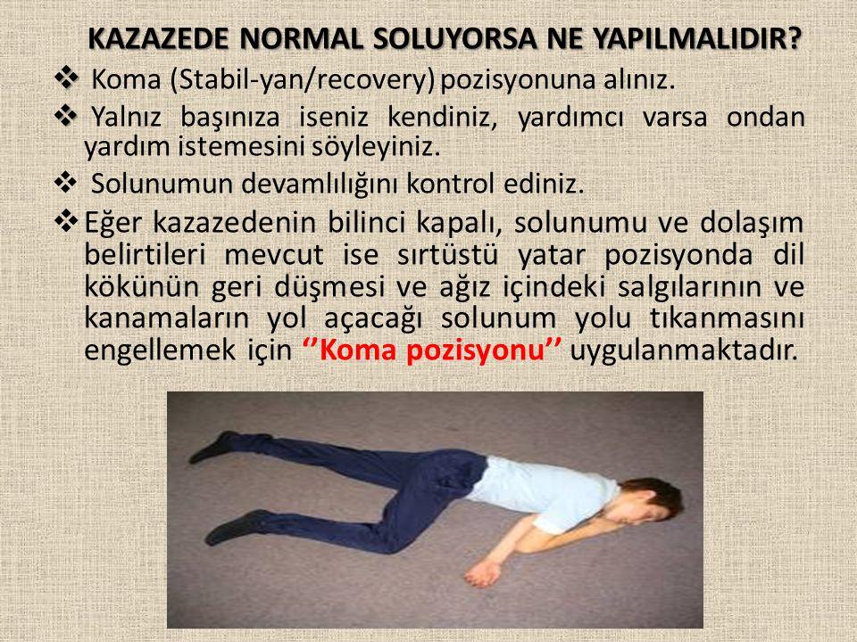 KAZAZEDE NORMAL SOLUYORSA NE YAPILMALIDIR.  Koma (Stabil-yan/recovery) pozisyonuna alınız.