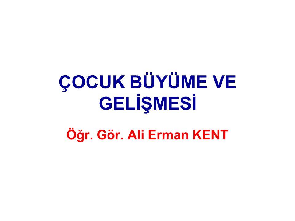 ÇOCUK BÜYÜME VE GELİŞMESİ Öğr. Gör. Ali Erman KENT