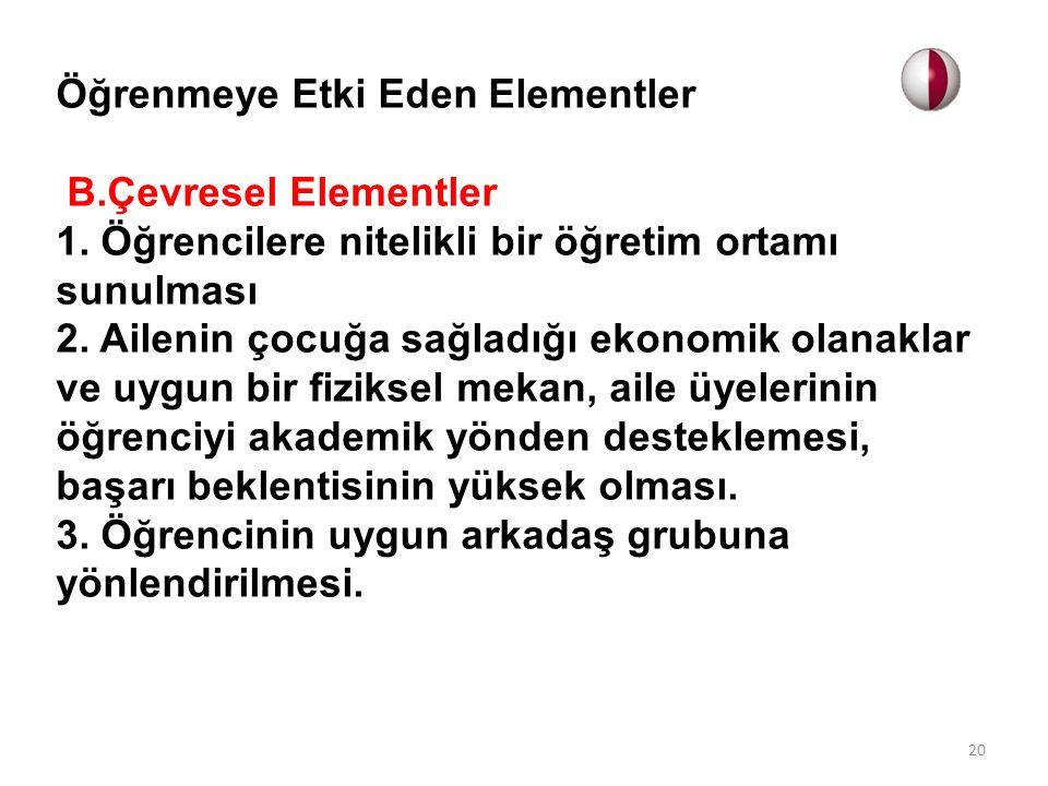 Öğrenmeye Etki Eden Elementler B.Çevresel Elementler 1. Öğrencilere nitelikli bir öğretim ortamı sunulması 2. Ailenin çocuğa sağladığı ekonomik olanak