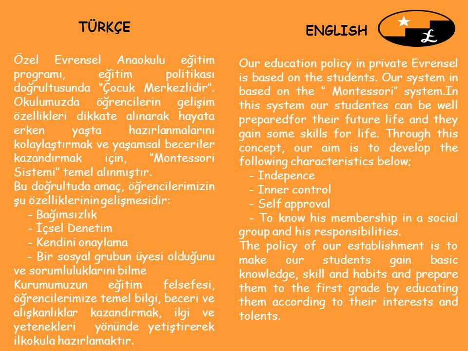 Özel Evrensel Anaokulu eğitim programı, eğitim politikası doğrultusunda ''Çocuk Merkezlidir''.
