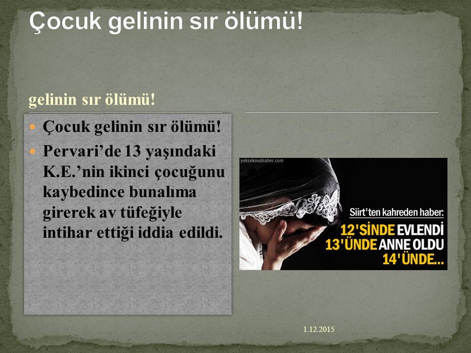 1.12.2015 ilk gecesini anlattı Çocuk gelin ilk gecesini anlattı Diyarbakır da çocuk gelinler le ilgili yapılan araştırmada, genç yaşta evlenmiş 300 kadınla yüz yüze görüşüldü..
