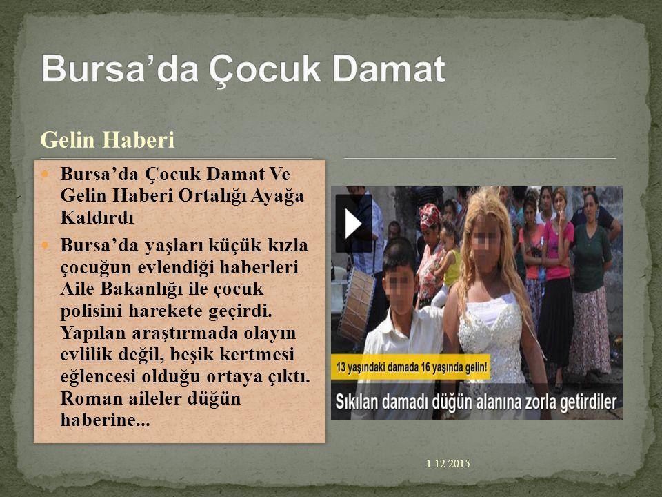 1.12.2015 Gelin Haberi Bursa'da Çocuk Damat Ve Gelin Haberi Ortalığı Ayağa Kaldırdı Bursa'da yaşları küçük kızla çocuğun evlendiği haberleri Aile Bakanlığı ile çocuk polisini harekete geçirdi.