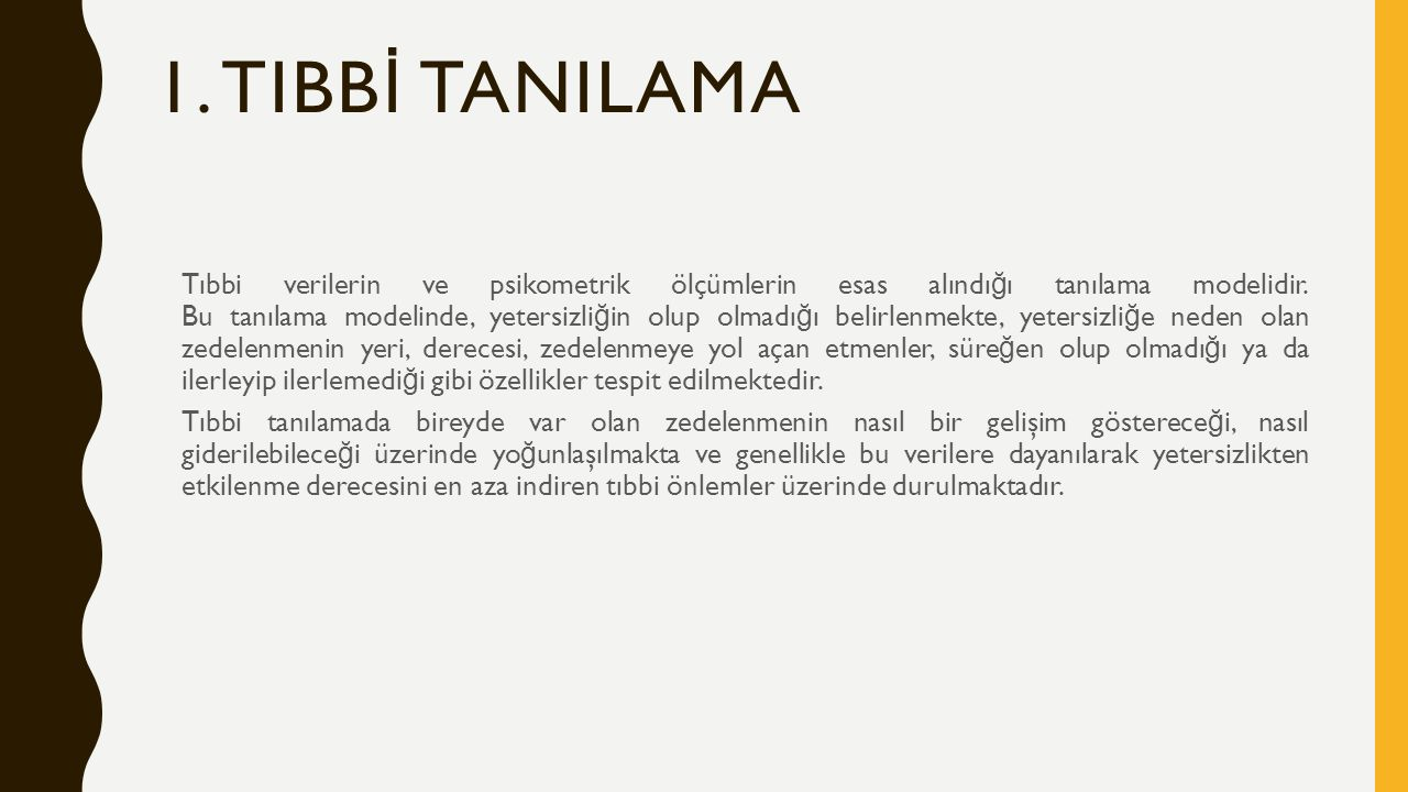 1. TIBB İ TANILAMA Tıbbi verilerin ve psikometrik ölçümlerin esas alındı ğ ı tanılama modelidir. Bu tanılama modelinde, yetersizli ğ in olup olmadı ğ
