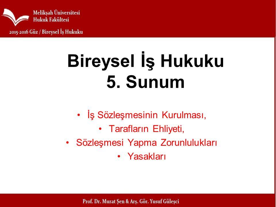 İş Sözleşmesinin Kurulması, Tarafların Ehliyeti, Sözleşmesi Yapma Zorunlulukları Yasakları Bireysel İş Hukuku 5. Sunum