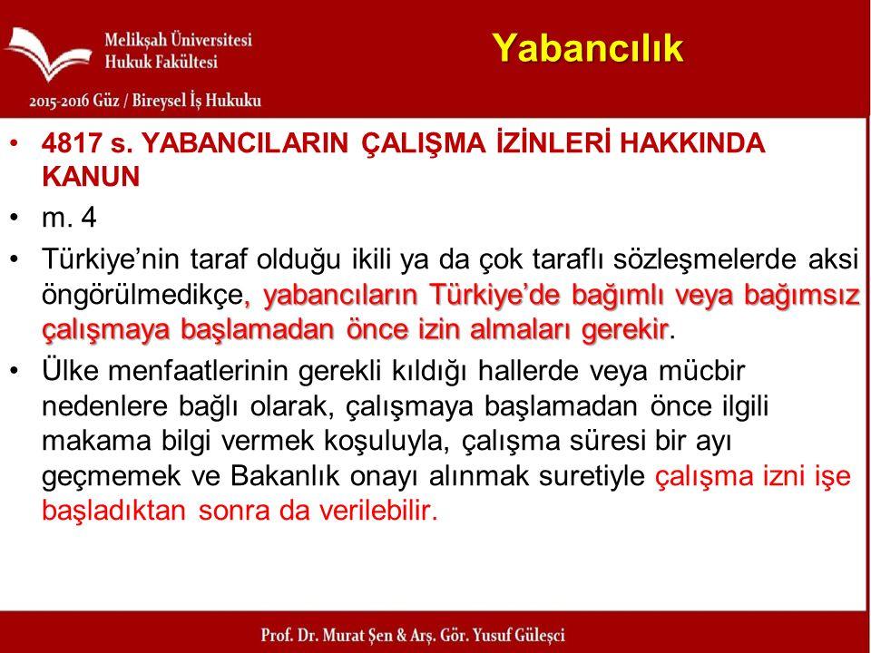 Yabancılık 4817 s. YABANCILARIN ÇALIŞMA İZİNLERİ HAKKINDA KANUN m. 4, yabancıların Türkiye'de bağımlı veya bağımsız çalışmaya başlamadan önce izin alm