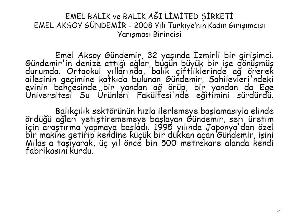31 EMEL BALIK ve BALIK AĞI LİMİTED ŞİRKETİ EMEL AKSOY GÜNDEMİR - 2008 Yılı Türkiye'nin Kadın Girişimcisi Yarışması Birincisi Emel Aksoy Gündemir, 32 y