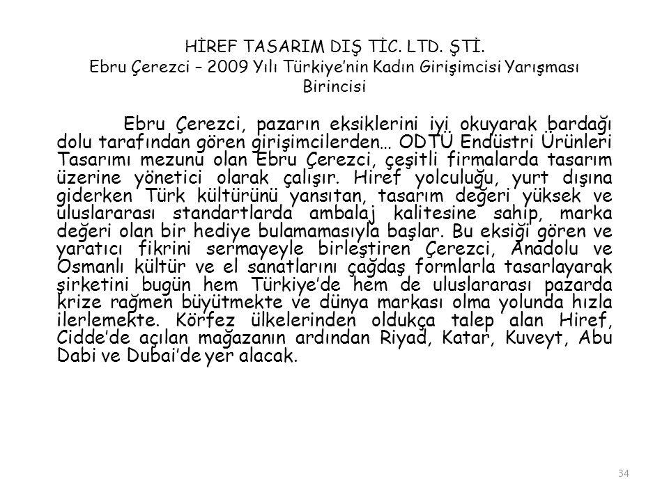 34 HİREF TASARIM DIŞ TİC. LTD. ŞTİ. Ebru Çerezci – 2009 Yılı Türkiye'nin Kadın Girişimcisi Yarışması Birincisi Ebru Çerezci, pazarın eksiklerini iyi o
