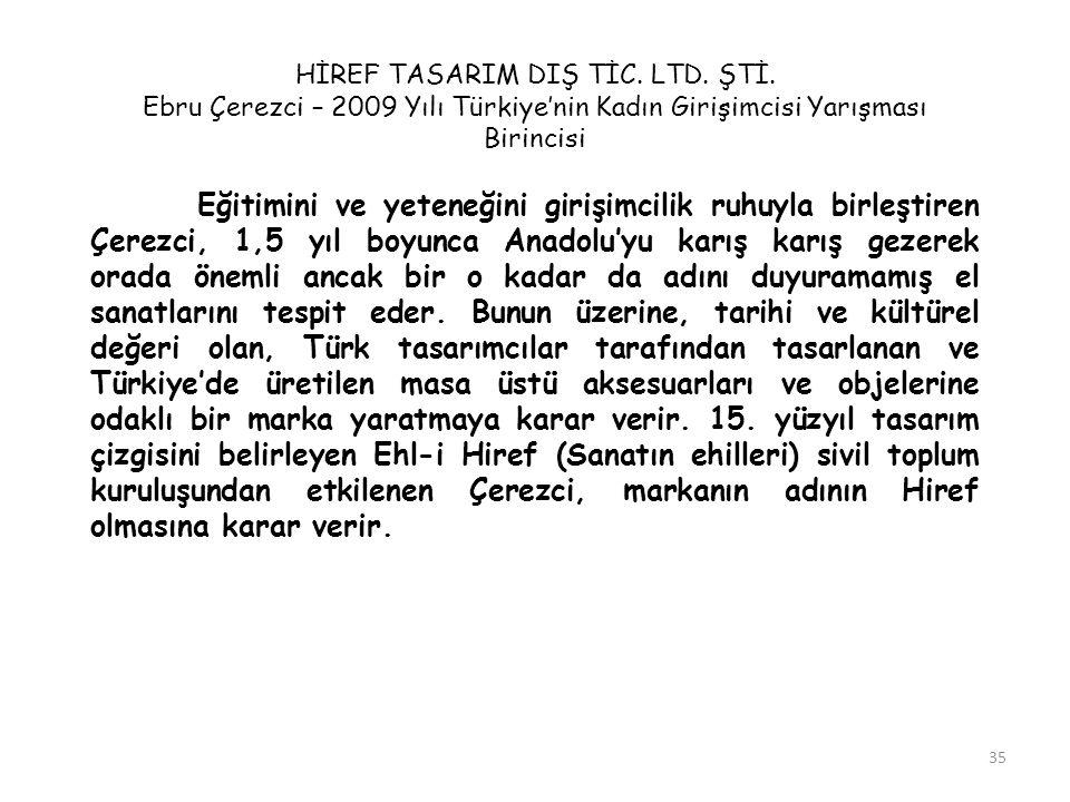 35 HİREF TASARIM DIŞ TİC. LTD. ŞTİ. Ebru Çerezci – 2009 Yılı Türkiye'nin Kadın Girişimcisi Yarışması Birincisi Eğitimini ve yeteneğini girişimcilik ru