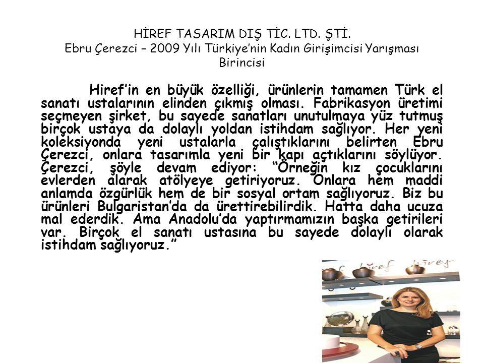 37 HİREF TASARIM DIŞ TİC. LTD. ŞTİ. Ebru Çerezci – 2009 Yılı Türkiye'nin Kadın Girişimcisi Yarışması Birincisi Hiref'in en büyük özelliği, ürünlerin t