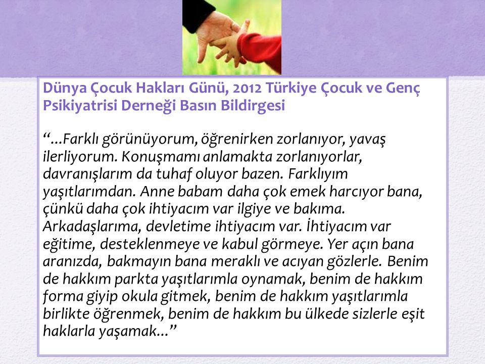 """Dünya Çocuk Hakları Günü, 2012 Türkiye Çocuk ve Genç Psikiyatrisi Derneği Basın Bildirgesi """"...Farklı görünüyorum, öğrenirken zorlanıyor, yavaş ilerli"""