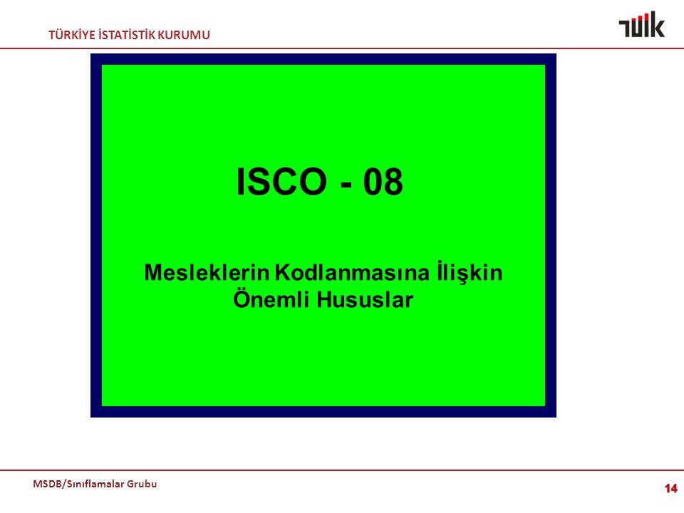 TÜRKİYE İSTATİSTİK KURUMU MSDB/Sınıflamalar Grubu 14 ISCO - 08 Mesleklerin Kodlanmasına İlişkin Önemli Hususlar