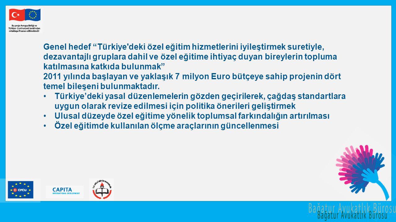 """Genel hedef """"Türkiye'deki özel eğitim hizmetlerini iyileştirmek suretiyle, dezavantajlı gruplara dahil ve özel eğitime ihtiyaç duyan bireylerin toplum"""