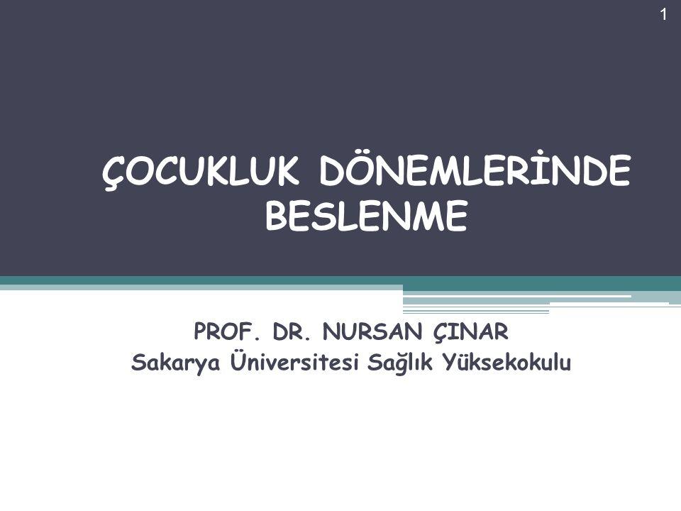 ÇOCUKLUK DÖNEMLERİNDE BESLENME PROF. DR. NURSAN ÇINAR Sakarya Üniversitesi Sağlık Yüksekokulu 1