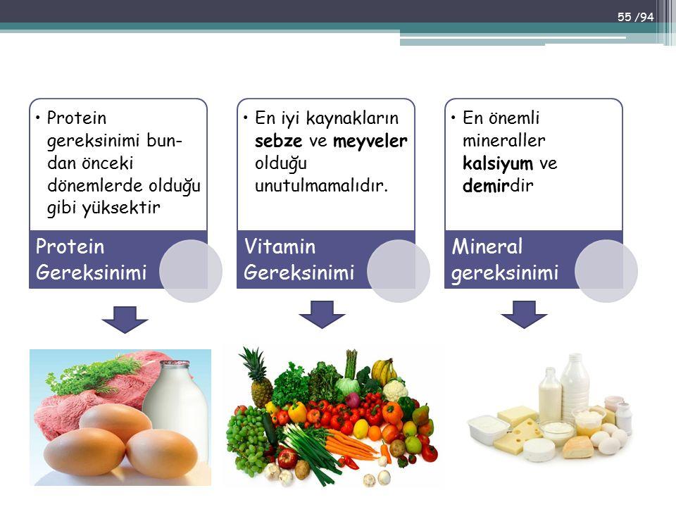 Protein gereksinimi bun dan önceki dönemlerde olduğu gibi yüksektir Protein Gereksinimi En iyi kaynakların sebze ve meyveler olduğu unutulmamalıdır.