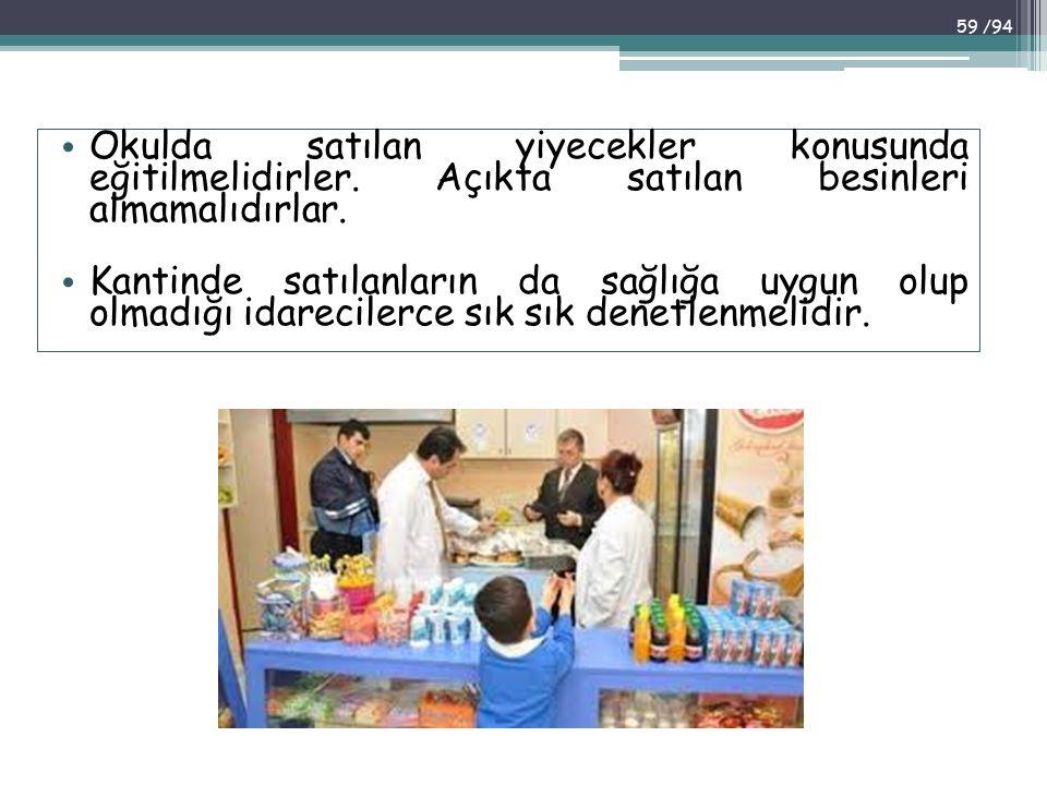 Okulda satılan yiyecekler konusunda eğitilmelidirler. Açıkta satılan besinleri almamalıdırlar. Kantinde satılanların da sağlığa uygun olup olmadığı id