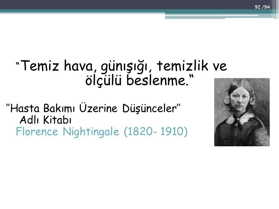 """"""" Temiz hava, günışığı, temizlik ve ölçülü beslenme."""" ''Hasta Bakımı Üzerine Düşünceler'' Adlı Kitabı Florence Nightingale (1820- 1910) 92 /94"""