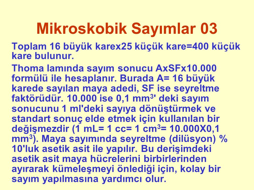 Mikroskobik Sayımlar 03 Toplam 16 büyük karex25 küçük kare=400 küçük kare bulunur. Thoma lamında sayım sonucu AxSFx10.000 formülü ile hesaplanır. Bura