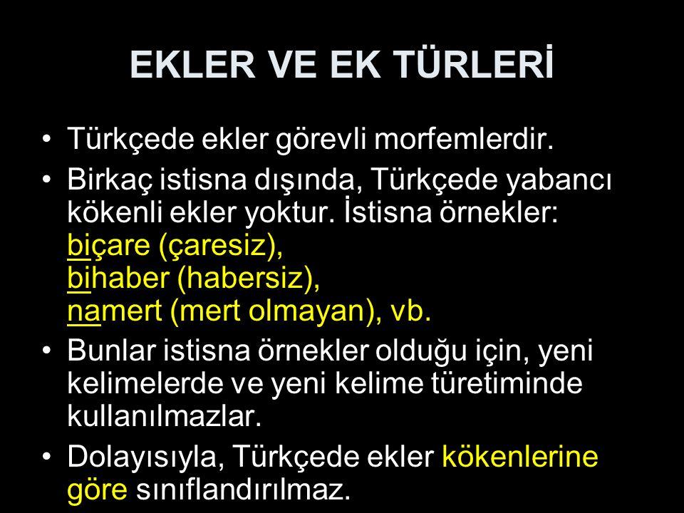 Türkçede ekler görevli morfemlerdir.Birkaç istisna dışında, Türkçede yabancı kökenli ekler yoktur.