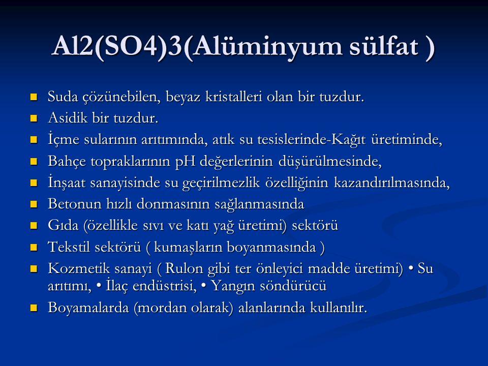 Al2(SO4)3(Alüminyum sülfat ) Suda çözünebilen, beyaz kristalleri olan bir tuzdur. Suda çözünebilen, beyaz kristalleri olan bir tuzdur. Asidik bir tuzd