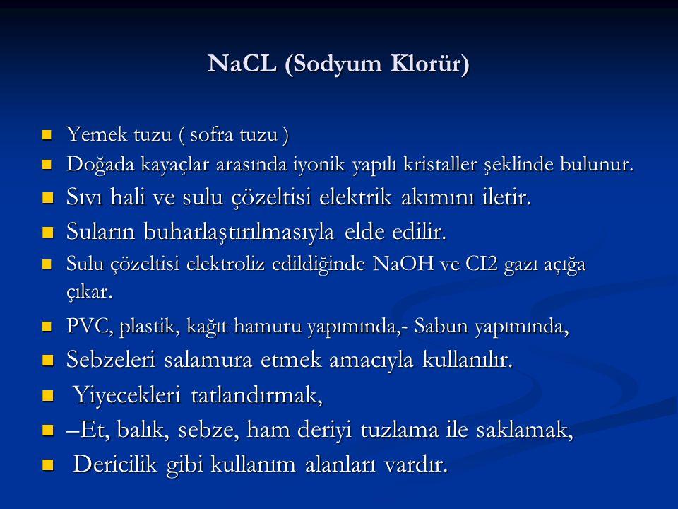 NaCL (Sodyum Klorür) Yemek tuzu ( sofra tuzu ) Yemek tuzu ( sofra tuzu ) Doğada kayaçlar arasında iyonik yapılı kristaller şeklinde bulunur. Doğada ka