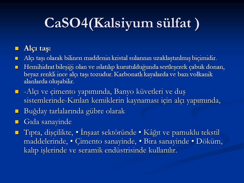CaSO4(Kalsiyum sülfat ) Alçı taşı Alçı taşı Alçı taşı olarak bilinen maddenin kristal sularının uzaklaştırılmış biçimidir. Alçı taşı olarak bilinen ma