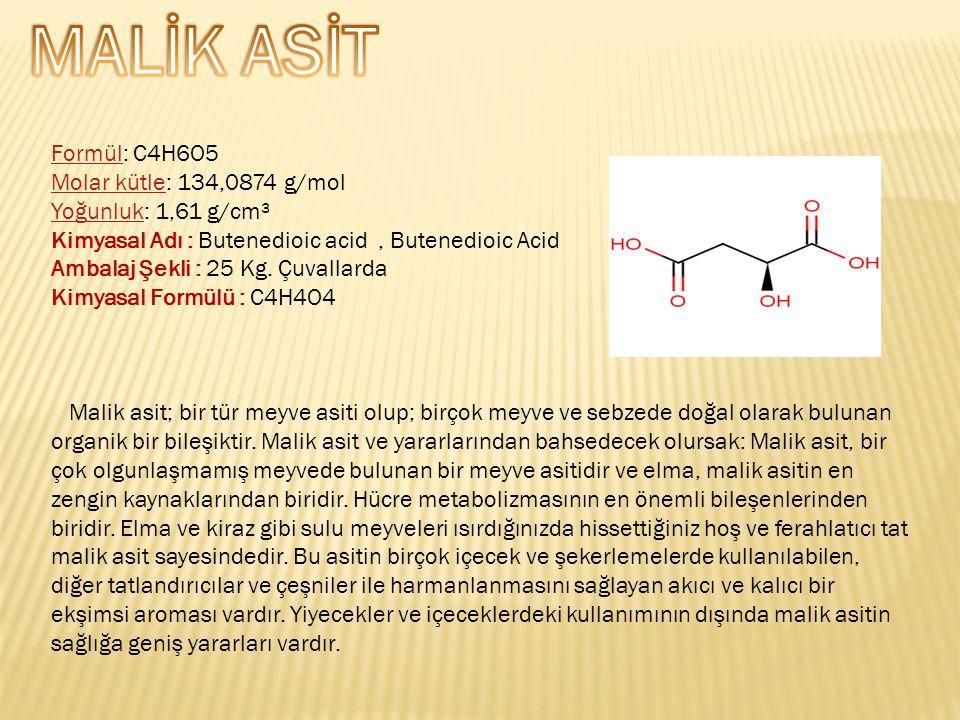 FormülFormül: C4H6O5 Molar kütleMolar kütle: 134,0874 g/mol YoğunlukYoğunluk: 1,61 g/cm³ Kimyasal Adı : Butenedioic acid, Butenedioic Acid Ambalaj Şekli : 25 Kg.