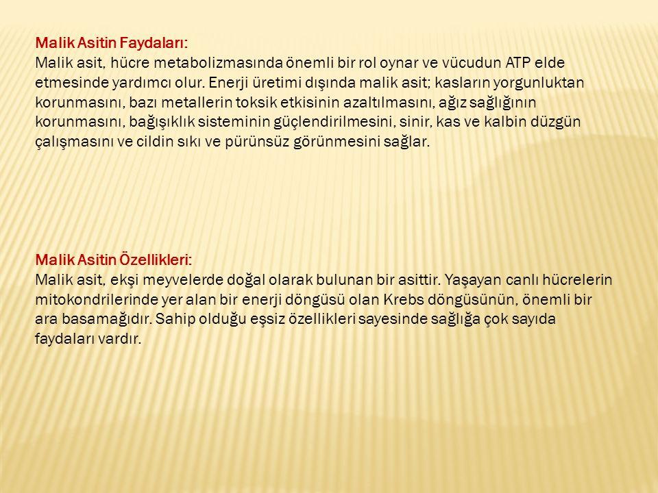 Malik Asitin Faydaları: Malik asit, hücre metabolizmasında önemli bir rol oynar ve vücudun ATP elde etmesinde yardımcı olur.