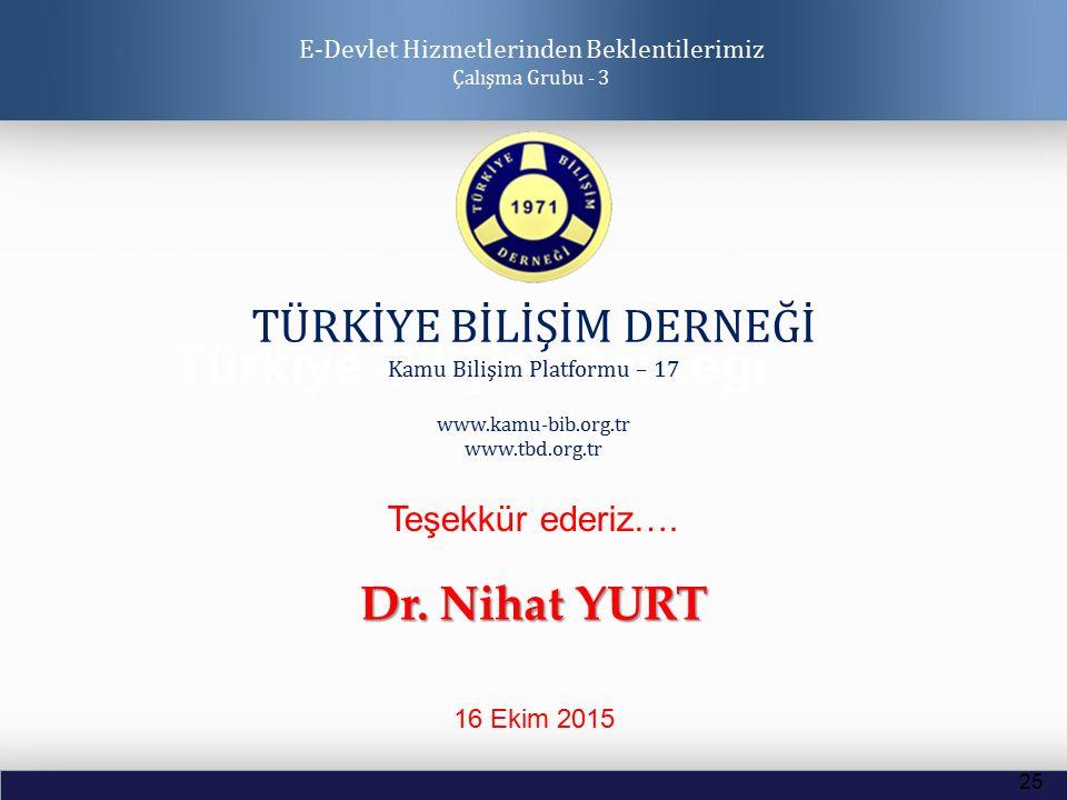 Türkiye Bilişim Derneği TÜRKİYE BİLİŞİM DERNEĞİ Kamu Bilişim Platformu – 17 www.kamu-bib.org.tr www.tbd.org.tr 25 Dr. Nihat YURT E-Devlet Hizmetlerind