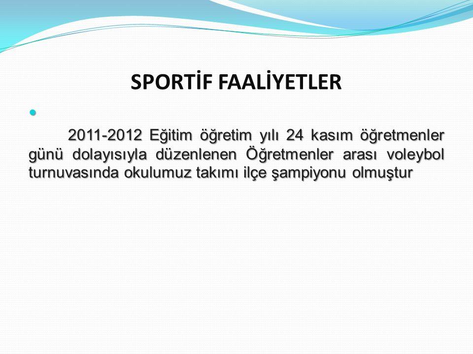 SPORTİF FAALİYETLER 2011-2012 Eğitim öğretim yılı 24 kasım öğretmenler günü dolayısıyla düzenlenen Öğretmenler arası voleybol turnuvasında okulumuz ta