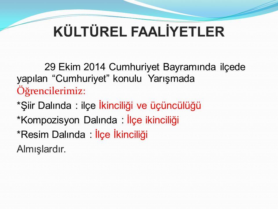 """KÜLTÜREL FAALİYETLER 29 Ekim 2014 Cumhuriyet Bayramında ilçede yapılan """"Cumhuriyet"""" konulu Yarışmada Öğrencilerimiz: *Şiir Dalında : ilçe İkinciliği v"""