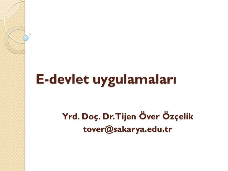 E-devlet uygulamaları Yrd. Doç. Dr. Tijen Över Özçelik tover@sakarya.edu.tr