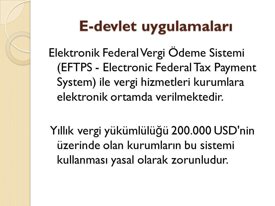 E-devlet uygulamaları Elektronik Federal Vergi Ödeme Sistemi (EFTPS - Electronic Federal Tax Payment System) ile vergi hizmetleri kurumlara elektronik