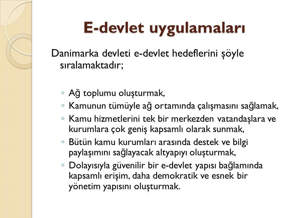 E-devlet uygulamaları Danimarka devleti e-devlet hedeflerini şöyle sıralamaktadır; ◦ A ğ toplumu oluşturmak, ◦ Kamunun tümüyle a ğ ortamında çalışması