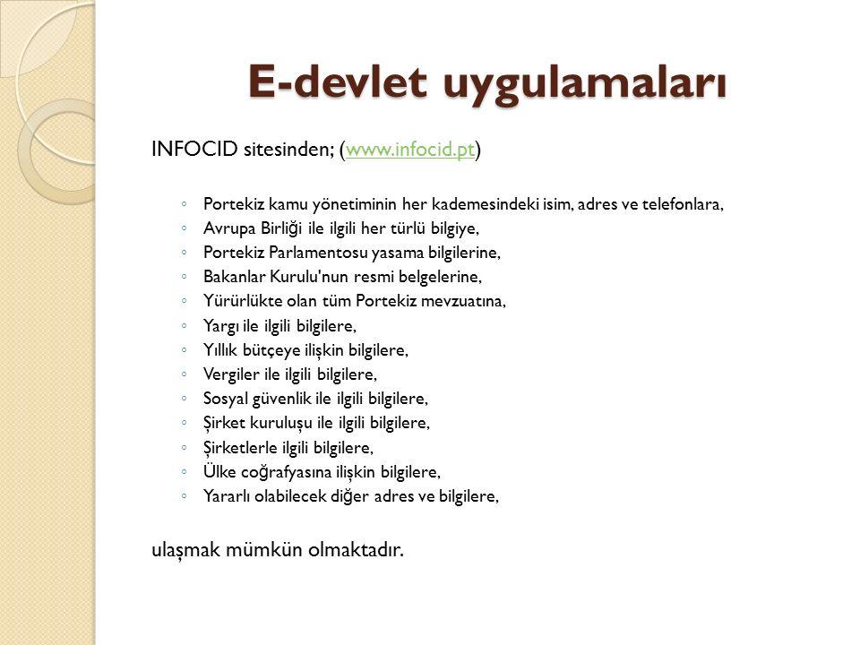 E-devlet uygulamaları INFOCID sitesinden; (www.infocid.pt)www.infocid.pt ◦ Portekiz kamu yönetiminin her kademesindeki isim, adres ve telefonlara, ◦ A