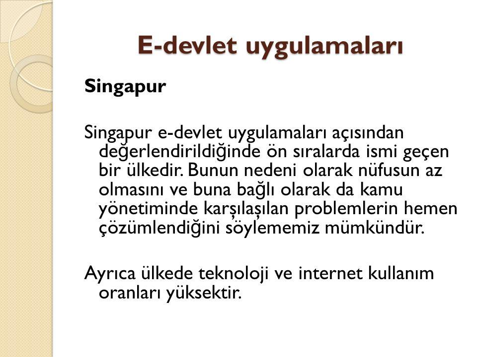 E-devlet uygulamaları Singapur Singapur e-devlet uygulamaları açısından de ğ erlendirildi ğ inde ön sıralarda ismi geçen bir ülkedir. Bunun nedeni ola